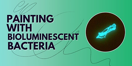 Painting With Bioluminescent Bacteria tickets