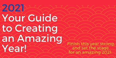 2021:  Your Guide to Creating an Amazing Year!