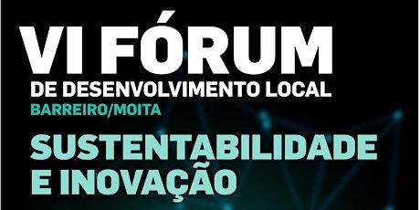 """VI Fórum de Desenvolvimento Barreiro - Moita """"Sustentabilidade e Inovação"""" ingressos"""
