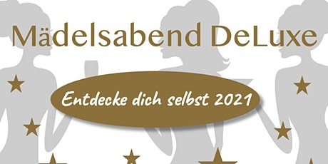 Mädelsabend DeLuxe - entdecke Dich selbst 2021! Tickets