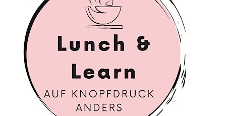 Lunch & Learn: Auf Knopfdruck anders Tickets
