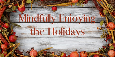 Mindfully Enjoying the Holidays tickets