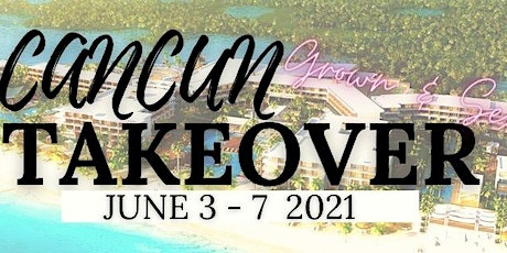 Cancun Grown & Sexy Takeover 2021 boletos