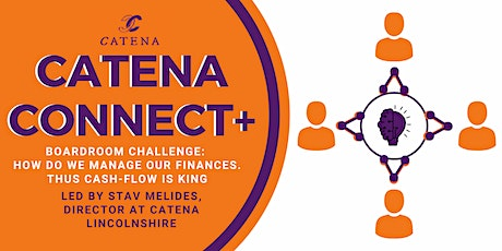 Catena Connect+ Boardroom Challenge: Managing Finances so cash-flow is King tickets