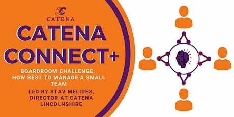 Catena Connect+ Boardroom Challenge: How Best to Manage a Small Team tickets