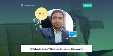 Webinar: PM Roles at a Startup VS Enterprise Company by Salesforce PM tickets