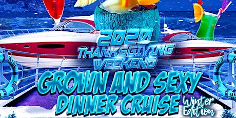 2020 Thanksgiving Weekend Grown and Sexy Dinner Cruise ( Winter Edition) tickets