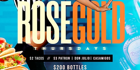 ROSE GOLD THURSDAYS - FREE ENTRY + $3 TEQUILA! tickets