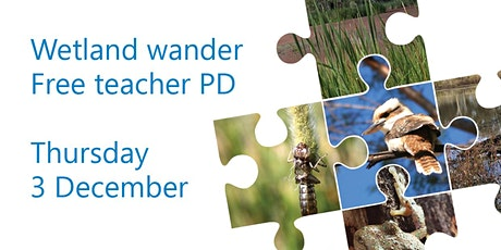 Wetland Wander - Free Teacher PD - Martin Bend Wetland Berri tickets