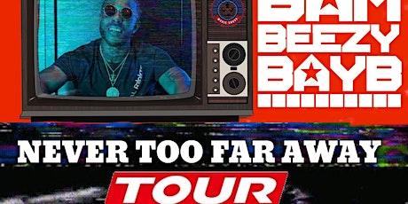 Bam Beezy Bayb   Never Too Far Away Tour tickets