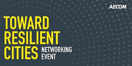 Toward Resilient Cities - AECOM Connect Panel & Networking Night 2020 tickets