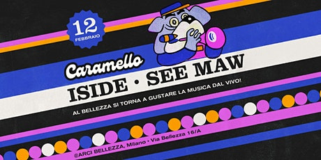 Caramello w/ Iside + See Maw tickets