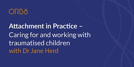 Attachment in Practice - caring for and working with traumatised children tickets