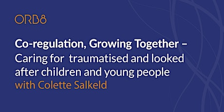 Caring for  traumatised and looked after children and young people tickets