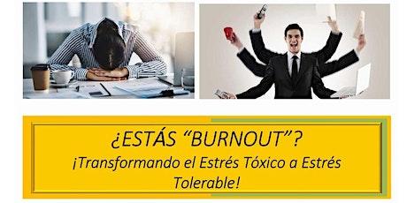 "¿Estás ""Burnout? ¡Transformando el Estrés Tóxico a Estrés Tolerable! entradas"