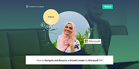 Webinar: How to Navigate and Become a Growth Leader by Microsoft PM tickets