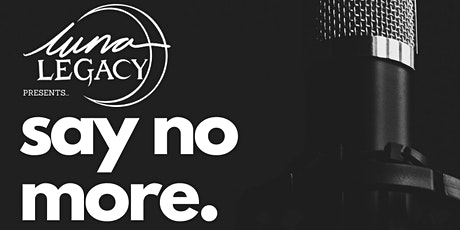 Luna Legacy presents: SAY NO MORE ONLINE tickets