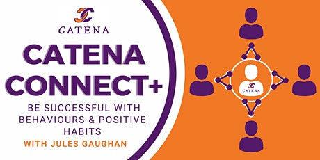 Catena Connect+ Presents:Be successful with behaviours & positive habits tickets