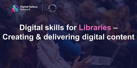 Digital skills for libraries - Creating & delivering digital content tickets