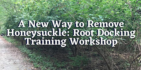 A New Way to Remove Honeysuckle: Root Docking Training Workshop tickets