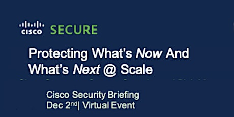 Protecting What's Now &  What's Next@Scale, Cisco Security Briefing tickets