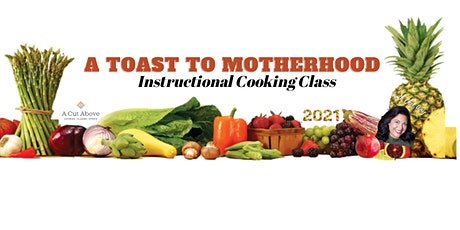 A TOAST TO MOTHERHOOD - Instructional Cooking Class - In-Person or Virtual tickets