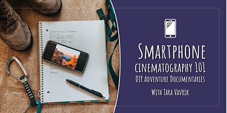 Smartphone Cinematography 101: Creating Your Own Adventure Documentaries tickets