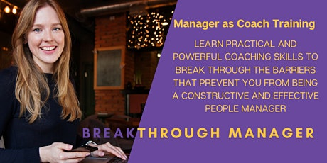 Be a Breakthrough Manager - Manager as Coach Training tickets
