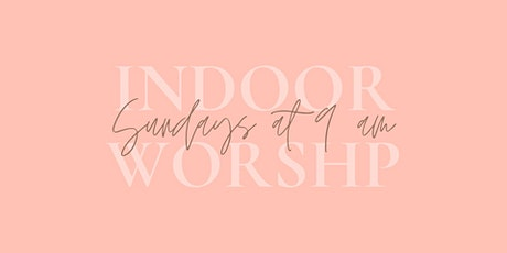 Indoor Worship Sunday Morning at 9 am tickets