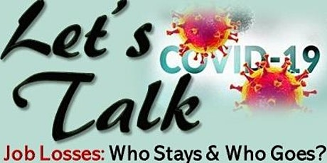 Let's Talk  COVID-19 - Job Losses in the 2nd Wave - Who  Stays & Who Goes? tickets