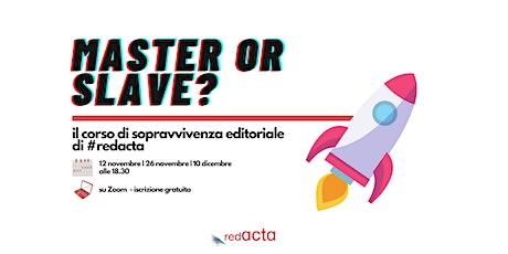 Master or Slave?  Il corso di sopravvivenza editoriale di Redacta biglietti