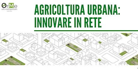 Agricoltura urbana l Innovare in rete biglietti