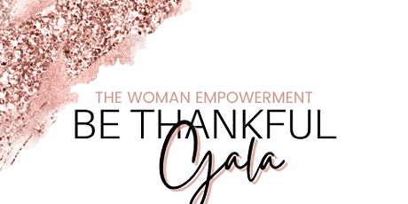 The WOMEN EMPOWERMENT BE THANKFUL GALA tickets