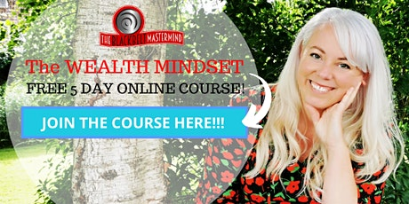 The WEALTH Mindset FREE 5 Day Course! tickets