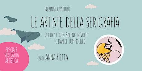Live con Anna Fietta - LE ARTISTE DELLA SERIGRAFIA biglietti