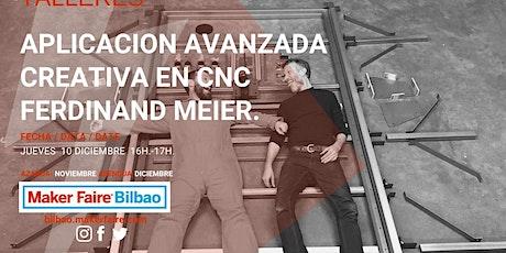 Maker Faire Bilbao Conferencia  APLICACIÓN CNC con FERDINAND MEIER entradas