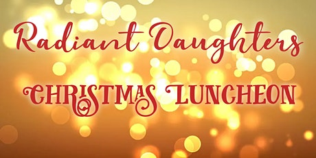 Radiant Daughters Christmas Luncheon tickets