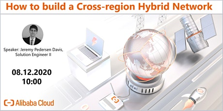 Alibaba Cloud Webinar: How to build a Cross-region Hybrid Network