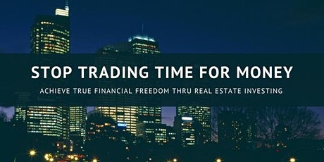 $top trading your time for dollar$!  Invest in Real Estate tickets