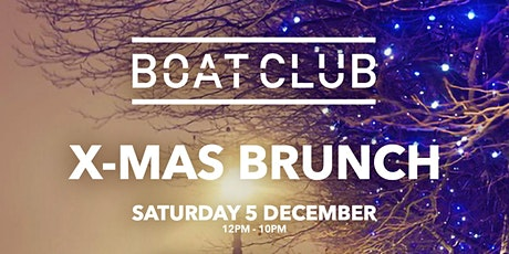 Boat Club X-Mas Brunch (Day Session 12pm -4.30pm) tickets