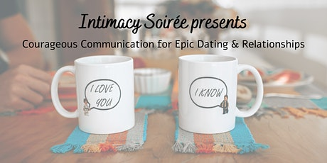 Intimacy Soirée: Courageous Communication for Epic Dating & Relationships tickets