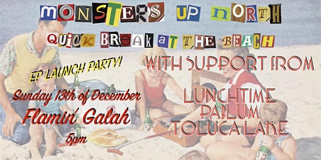Monsters Up North - Quick Break At The Beach EP Launch Party tickets