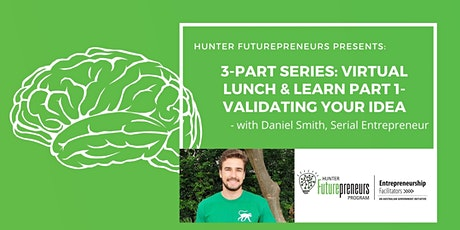 3-Part Lunch & Learn With Daniel Smith - Part.1: Validating Your Idea tickets