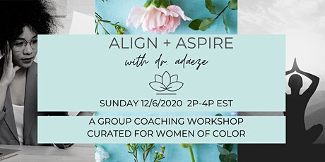 ALIGN + ASPIRE: A 2-Hr Group Coaching Workshop Curated for Women of Color tickets