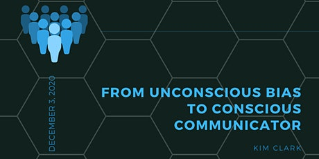 From Unconscious Bias to Conscious Communicator tickets