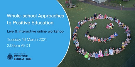 Whole-school Approaches to Positive Education Online Workshop (March  2021) tickets