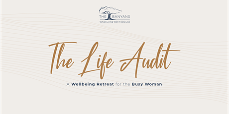 The Life Audit 2021 | Hosted by The Banyans Health and Wellness tickets