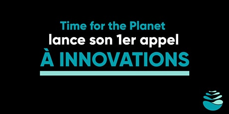 Emission live : Time for the Planet lance son 1er appel à innovations ! billets