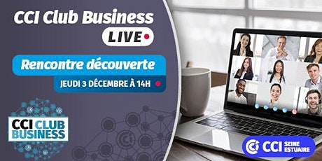 CCI Club Business LIVE- Rencontre découverte billets