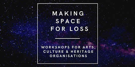 Making Space for Loss Workshop (Professionals in arts, culture orgs) tickets